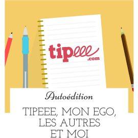 Tipeee, mon ego, les autres et moi