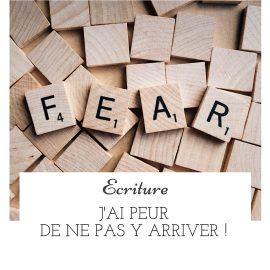 Écriture : j'ai peur de ne pas y arriver !