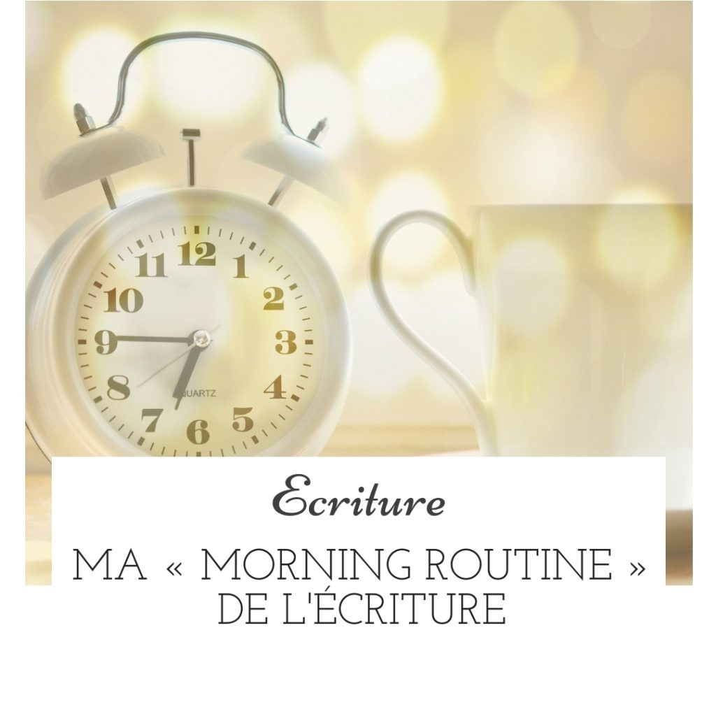 Ma « Morning Routine » de l'écriture - dossier