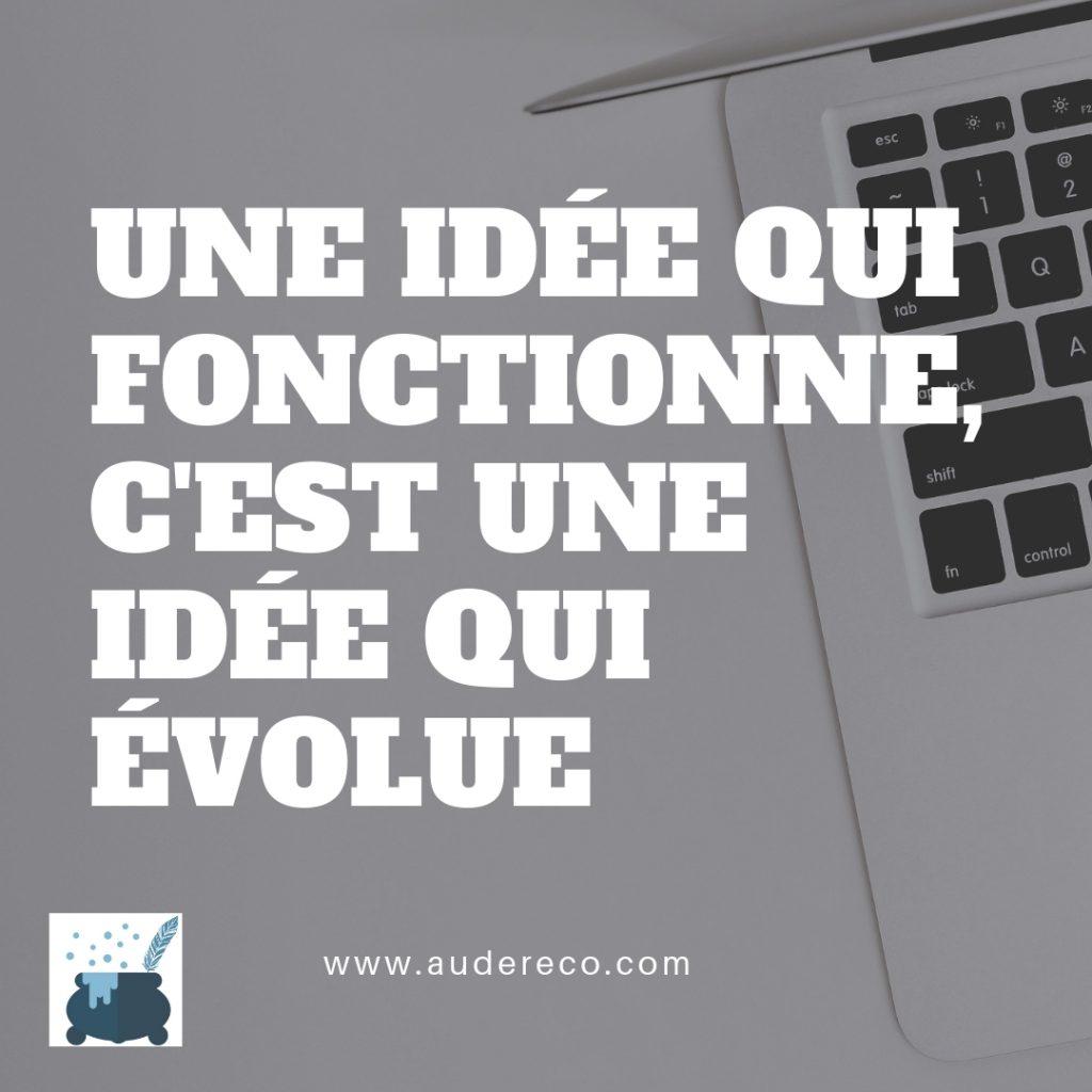 Une idée qui fonctionne, c'est une idée qui évolue