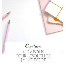 10 raisons pour lesquelles j'aime écrire