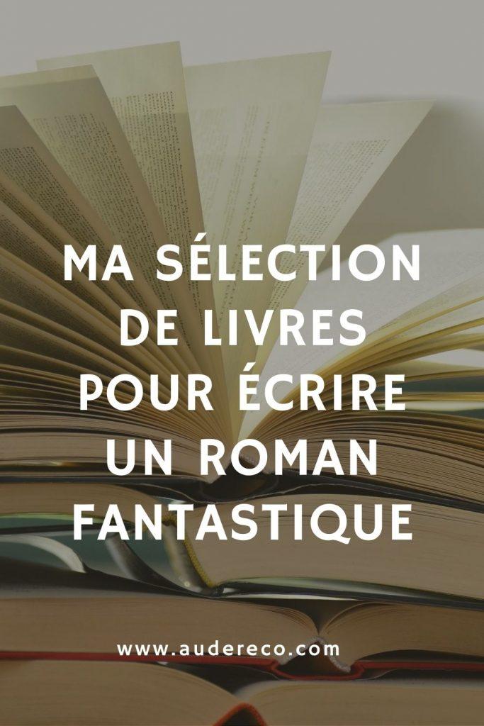 Ma sélection de livres pour écrire un roman fantastique